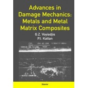 Advances in Damage Mechanics: Metals and Metal Matrix Composites by George Z. Voyiadjis