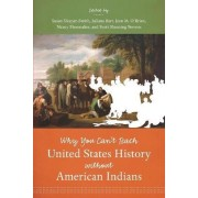 Why You Can't Teach United States History Without American Indians by Susan Sleeper-Smith