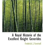A Royal Historie of the Excellent Knight Generides by Frederick James Furnivall