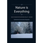 Nature Is Everything - Book 1: Seeds of Wisdom for the Maturing Intellect - Book 1