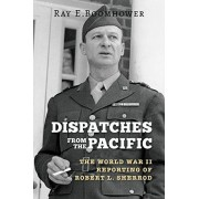 Dispatches from the Pacific: The World War II Reporting of Robert L. Sherrod - Ray E Boomhower