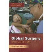 Global Surgery And Public Health: A New Paradigm by Catherine R. DeVries