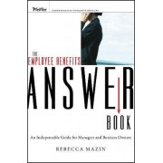 The Employee Benefits Answer Book by Rebecca Mazin
