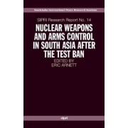 Nuclear Weapons and Arms Control in South Asia After the Test Ban by Eric H. Arnett