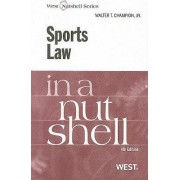 Sports Law in a Nutshell by Walter T. Champion
