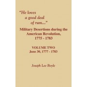 He Loves a Good Deal of Rum. Military Desertions During the American Revolution. Volume Two by Joseph Lee Boyle