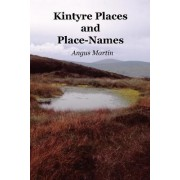 Kintyre Places and Place-Names by Angus Martin