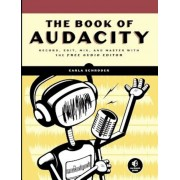 The Book of Audacity: Record, Edit, Mix, and Master with the Free Audio Editor, Paperback