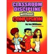 Classroom Discipline Without Confusion by Joy M Williams
