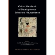 Oxford Handbook of Developmental Behavioral Neuroscience by Mark S. Blumberg