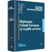 Diplomatia Uniunii Europene si Regulile Acesteia - Ion M. Anghel Grigore Silasi