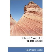 Selected Poems of C. Valeruis Catullus by Professor Gaius Valerius Catullus