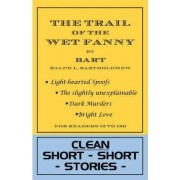 The Trail of the Wet Fanny by Bart Bartholomew