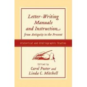 Letter-writing Manuals and Instruction from Antiquity to the Present by Carol Poster