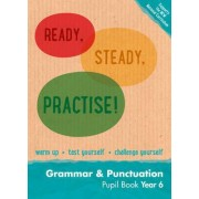 Ready, Steady, Practise!: Year 6 Grammar and Punctuation Pupil Book: English KS2 by Keen Kite Books