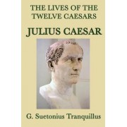The Lives of the Twelve Caesars -Julius Caesar- by G Suetonius Tranquillus