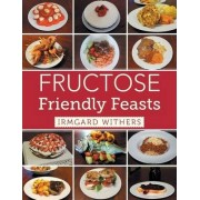 Fructose Friendly Feasts by Irmgard Withers
