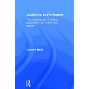 Audience as Performer: The Changing Role of Theatre Audiences in the Twenty-First Century