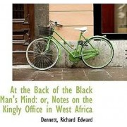 At the Back of the Black Man's Mind by Dennett Richard Edward
