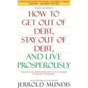How to Get Out of Debt, Stay Out of Debt and Live Prosperously by Mundis Jerrold J