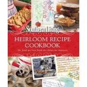 Heirloom Recipe Cookbook: The food we love from the times we treasure by Living Southern of Editors