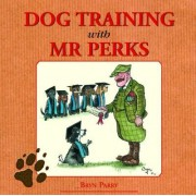 Dog Training with Mr.Perks by Bryn Parry