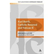 Karl Barth, Catholic Renewal and Vatican II by Bruce McCormack