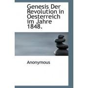 Genesis Der Revolution in Oesterreich Im Jahre 1848. by Anonymous