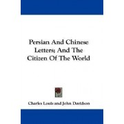 Persian and Chinese Letters; And the Citizen of the World by Charles Louis