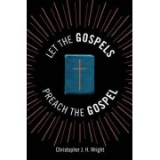 Let the Gospels Preach the Gospel by Christopher J. H. Wright