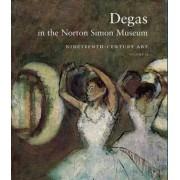 Degas in the Norton Simon Museum: Nineteenth-century Art Volume 2 by Sara Campbell