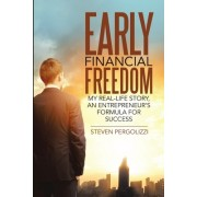 Early Financial Freedom: My Real-Life Story, an Entrepreneur's Formula for Success