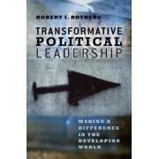 Transformative Political Leadership by Robert I. Rotberg