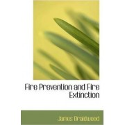 Fire Prevention and Fire Extinction by James Braidwood