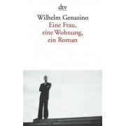 Eine Frau, Eine Wohnung, Ein Roman by Wilhelm Genazino