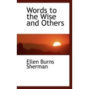 Words to the Wise and Others by Ellen Burns Sherman