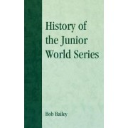 History of the Junior World Series by Bob Bailey