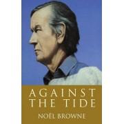 Against the Tide by Noel Browne