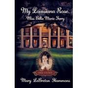 My Louisiana Rose, Miss Billie Marie Ferry by Mary Lebreton Hammons