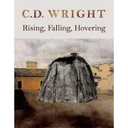 Rising, Falling, Hovering by C D Wright
