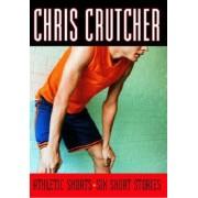 Athletic Shorts Six Short Stories by Chris Crutcher