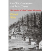 Land Use, Environment, and Social Change by Richard White