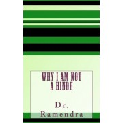 Why I Am Not a Hindu by Dr Ramendra