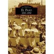 El Paso 1850-1950 by James R Murphy