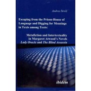 Escaping from the Prison-House of Language and Digging for Meanings in Texts Among Texts by Andrea Strolz