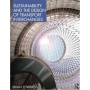 Sustainability and the Design of Transport Interchanges by Brian Edwards