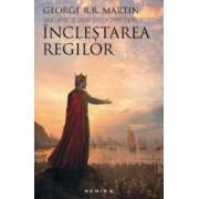 Inclestarea regilor. Saga Cantec de gheata si foc - George R.R. Martin