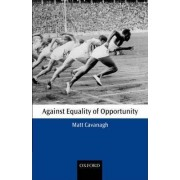 Against Equality of Opportunity by Matt Cavanagh