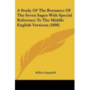 A Study of the Romance of the Seven Sages with Special Reference to the Middle English Versions (1898) by Killis Campbell