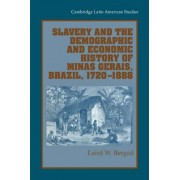 Slavery and the Demographic and Economic History of Minas Gerais, Brazil, 1720-1888 by Laird W. Bergad